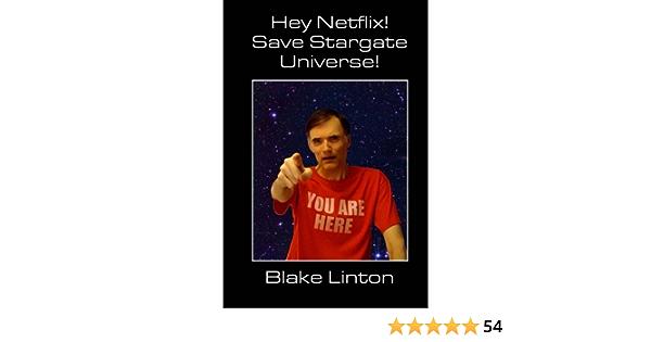 Hey Netflix Save Stargate Universe Amazon Co Uk Linton Blake 9781493587995 Books