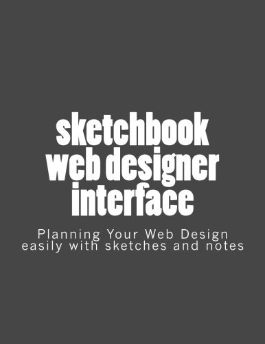 Sketchbook web designer interface: Planning Your Web Design easily with sketches and notes. by Lionel Semeria (2016-01-06)