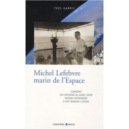 Michel Lefebvre, marin de l'espace : Comment un capitaine au long cours devenu astronome a fait bouger l'océan
