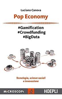 Pop Economy: #Gamification - #Crowfunding - #Big Data - Tecnologia, scienze sociali e innovazione di [Canova, Luciano]