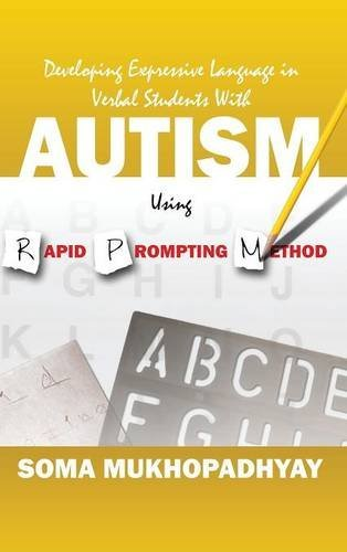Developing Expressive Language in Verbal Students with Autism Using Rapid Prompting Method by Soma Mukhopadhyay (2016-03-26)