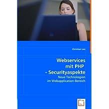 Webservices mit PHP - Securityaspekte: Neue Technologien im Webapplication-Bereich