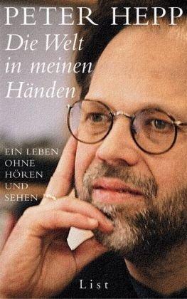 Die Welt in meinen Händen: Ein Leben ohne Hören und Sehen von Peter Hepp (1. September 2005) Gebundene Ausgabe (Händen Meinen Welt Die In)