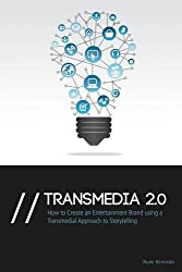Transmedia 2.0: How to Create an Entertainment Brand Using a Transmedial Approach to Storytelling