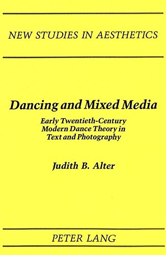 Dancing and Mixed Media: Early Twentieth-Century Modern Dance Theory in Text and Photography (New Studies in Aesthetics)