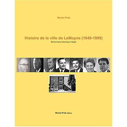 Histoire de la ville de LeMoyne (1949-1999): Dictionnaire historique intégré