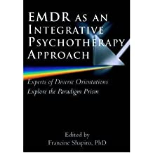 [(EMDR as an Integrative Psychotherapy Approach: Experts of Diverse Orientations Explore the Paradigm Prism)] [Author: Francine Shapiro] published on (July, 2002)