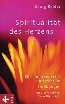 Spiritualität des Herzens: Für ein erneuertes Christentum. Einübungen - Mit einem Vorwort von Willigis Jäger von [Reider, Georg]