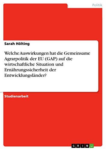 Welche Auswirkungen hat die Gemeinsame Agrarpolitik der EU (GAP) auf die wirtschaftliche Situation und Ernährungssicherheit der Entwicklungsländer?