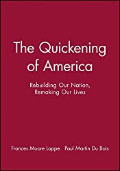 The Quickening of America: Rebuilding Our Nation, Remaking Our Lives by Frances Moore Lappe (1994-04-01)