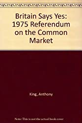 Britain Says Yes: 1975 Referendum on the Common Market (Studies in Political and Social Processes)