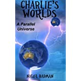 Charlies Worlds (A Parallel Universe Book 1) (English Edition)