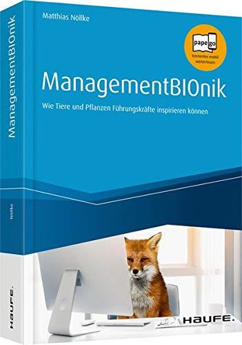 ManagementBIOnik - inklusive Arbeitshilfen online: Wie Tiere und Pflanzen Führungskräfte inspirieren können (Haufe Fachbuch)