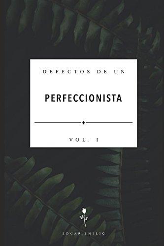 Defectos de un Perfeccionista: Vol. I por Edgar Emilio