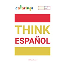 Think Español - Easy Way to Learn Spanish to Read and Think Common Phrases Used at Home, On the Streets and at Work.: Coloringa (1) (English Edition)
