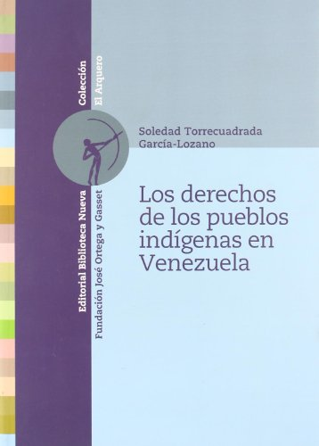 Los Derechos De Los Pueblos Indígenas En Venezuela (El Arquero (bibl. Nueva))