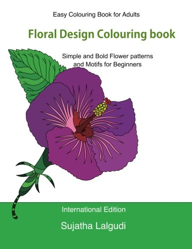 Easy Colouring Book For Adults: Floral Design Colouring book: Adult Colouring Book with 50 Basic, Simple and Bold flower patterns and motifs for ... Volume 1 (Beginner Colouring Books of Adults)