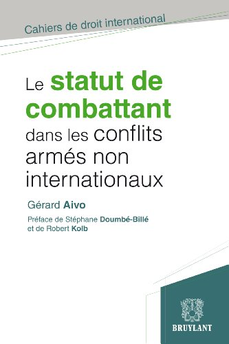 Le statut de combattant dans les conflits armés non internationaux (Cahiers de droit international)
