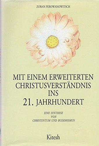 Mit einem erweiterten Christusverständnis ins 21. Jahrhundert: Eine Synthese von Christentum und Buddhismus