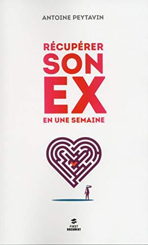 Récupérer son ex en une semaine par Antoine PEYTAVIN