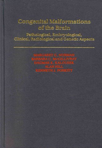 Congenital Malformations of the Brain: Pathologic, Embryologic, Clinical, Radiologic and Genetic Aspects by Margaret G. Norman (1995-01-15)