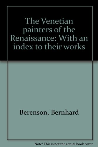 The Venetian Painters of the Renaissance. With an index to their Works (englischsprachig)