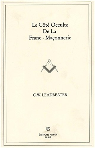Le côté occulte de la franc-maçonnerie par Charles Webster Leadbeater