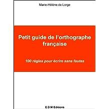 Petit guide de l'orthographe française (French Edition)