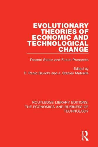 Evolutionary Theories of Economic and Technological Change: Present Status and Future Prospects (Routledge Library Editions: The Economics and Business of Technology)