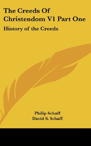 The Creeds Of Christendom V1 Part One: History of the Creeds