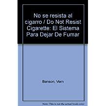 No se resista al cigarro/Do Not Resist Cigarette: El Sistema Para Dejar De