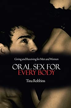 Oral Sex for Every Body: Giving and Receiving for Men and Women par [Robbins, Tina]
