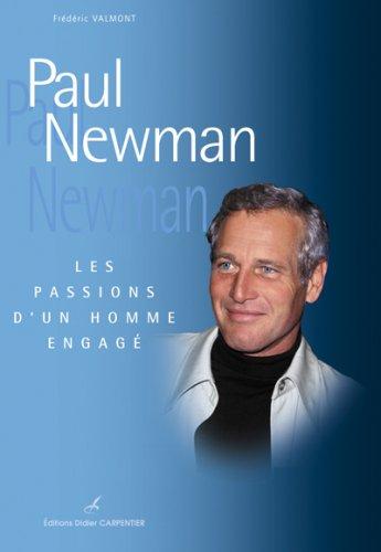 Paul Newman : Les passions d'un homme engagé