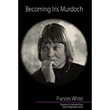 Becoming Iris Murdoch by Frances White (2014-06-26)