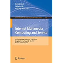 Internet Multimedia Computing and Service: 9th International Conference, ICIMCS 2017, Qingdao, China, August 23-25, 2017, Revised Selected Papers (Communications in Computer and Information Science)