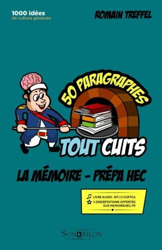 La mémoire - Prépa HEC (références classiques): 50 paragraphes tout cuits: Volume 1 (50 paragraphes tout cuits - Prépa HEC 2019) par Romain Treffel