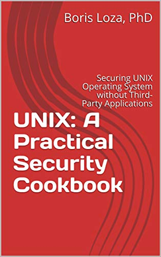 UNIX: A Practical Security Cookbook: Securing UNIX Operating System without Third-Party Applications (English Edition)