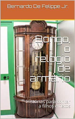 Bongo, o relógio de armário: Histórias para contar a filhos e netos (Portuguese Edition)