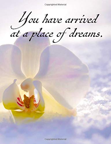 You have arrived at a place of dreams.  Composition / Journal / Inspirational Blank Notebook: Snow Bloom Orchid Flower Nature Sun (7.44