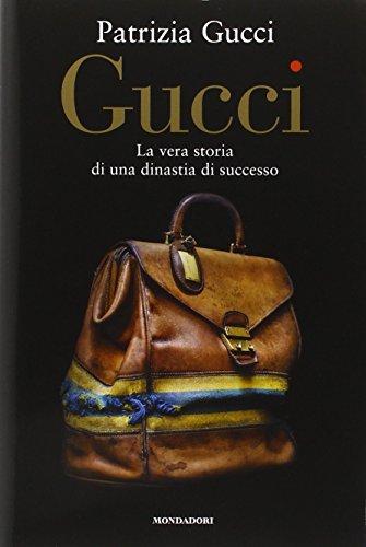 Gucci. La vera storia di una dinastia di successo par Patrizia Gucci