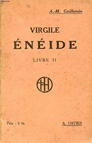 Virgile. Énéide, livre II, avec commentaire littéraire, étude de la langue et de la versification et lexique des noms propres, par A.-M. Guillemin
