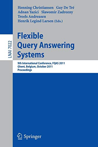Flexible Query Answering Systems: 9th International Conference, FQAS 2011, Ghent, Belgium, October 26-28, 2011, Proceedings (Lecture Notes in Computer Science, Band 7022) Internet Answering Systeme