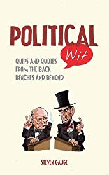 Political Wit: Quips and Quotes from the Back Benches and Beyond by Steven Gauge (2015-03-12)