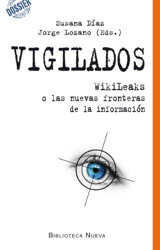 VIGILADOS. WIKILEAKS O LAS NUEVAS FRONTERAS DE LA INFORMACIÓN (DOSSIER DEL SIGLO XXI) por VV. AA.