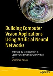 Building Computer Vision Applications Using Artificial Neural Networks: With Step-by-Step Examples in OpenCV a