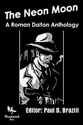 The Neon Moon: A Roman Dalton Anthology