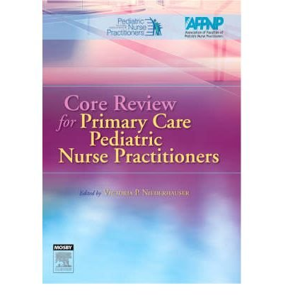 [(Core Review for Primary Care Pediatric Nurse Practitioners)] [Author: NAPNAP] published on (April, 2007)