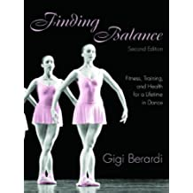 Finding Balance: Fitness, Training, and Health for a Lifetime in Dance