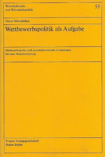 Wettbewerbspolitik als Aufgabe. Methodologische und systemtheoretische Grundlagen für eine Neuorientierung. (=Wirtschaftsrecht und Wirtschaftspolitik in Verbindung mit Kurt Biedenkopf und Erich Hoppmann; Bd. 53).