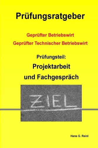 Geprüfter Technischer Betriebswirt - Prüfungsvorbereitung Projektarbeit und Fachgespräch